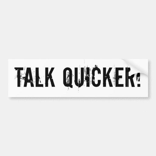 Talk Quicker! Bumper Stickers