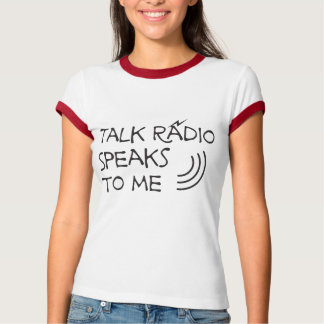 Talk Radio Speaks To Me © T-Shirt