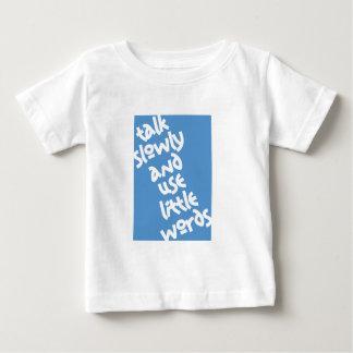 Talk Slowly & Use Little Words Baby T-Shirt