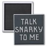 Talk Snarky to Me Magnet