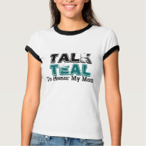 Talk Teal Ovarian Cancer For Mom Tshirt