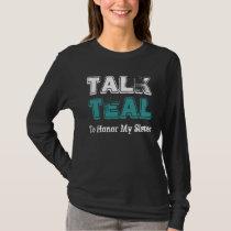 Talk Teal Ovarian Cancer For Sister TShirt
