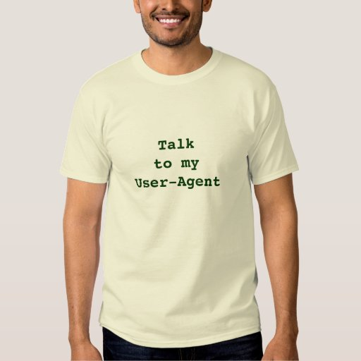 Talk to my User-Agent Tshirts