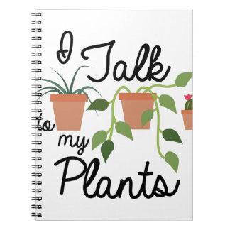 Talk To Plants Spiral Notebook