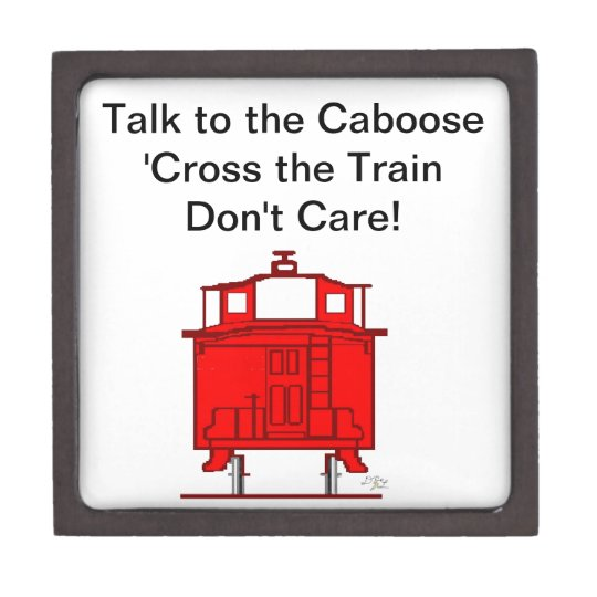 Talk to the Caboose 'Cross the Train Don't Care! Jewelry Box
