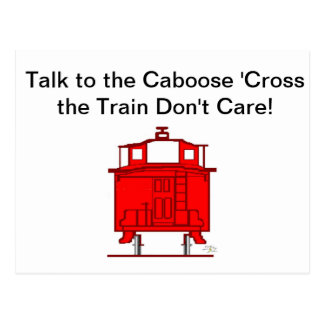 Talk to the Caboose 'Cross the Train Don't Care! Post Card