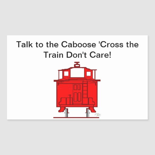 Talk to the Caboose 'Cross the Train Don't Care! Rectangular Sticker