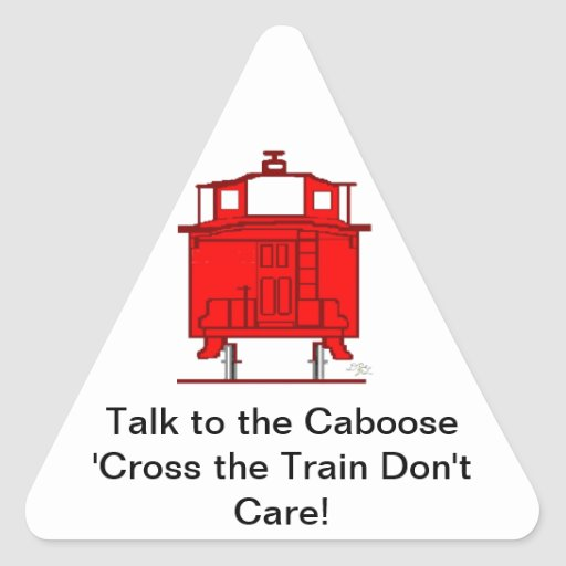Talk to the Caboose 'Cross the Train Don't Care! Triangle Stickers