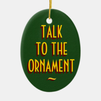 Talk to the Christmas ornament