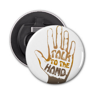 Talk To The Hand Bottle Opener