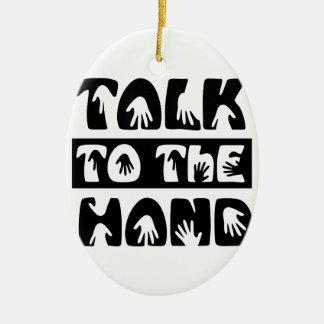 Talk To The Hand Ceramic Ornament