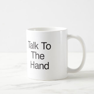 Talk To The Hand Classic White Coffee Mug