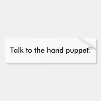 Talk to the hand puppet. car bumper sticker