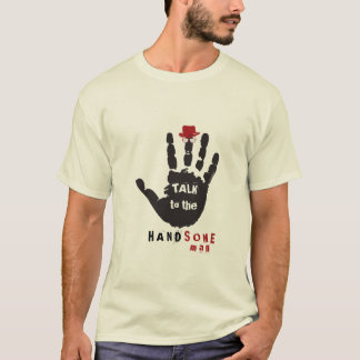 Talk to the HandSOME Man T-Shirt