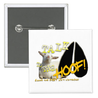 TALK TO THE HOOF! FUNNY GOAT SAYING BUTTON
