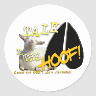 TALK TO THE HOOF FUNNY GOAT SAYING ROUND STICKERS