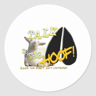 TALK TO THE HOOF FUNNY GOAT SAYING ROUND STICKER