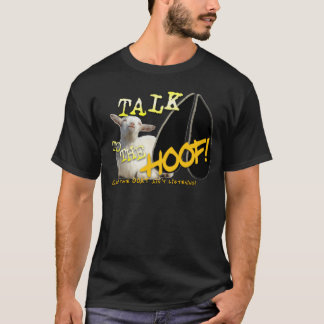 TALK TO THE HOOF! FUNNY GOAT SAYING T-Shirt