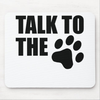 Talk To The Paw Mouse Pad