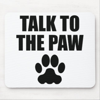 Talk To The Paw Mousepads