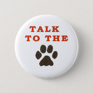 TALK TO THE PAW PINBACK BUTTON