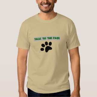 Talk to the Paw! Shirt