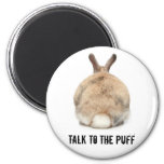 Talk to the Puff! 2 Inch Round Magnet