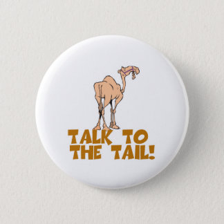 Talk to the Tail Camel Pinback Button
