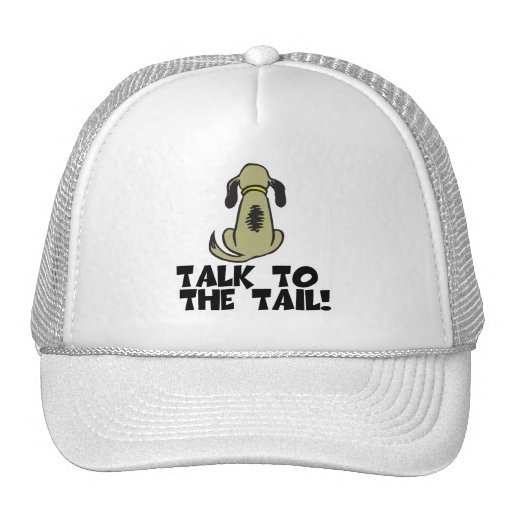 Talk to the Tail Dog Trucker Hats