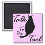 """""""Talk To The Tail"""" Magnet"""
