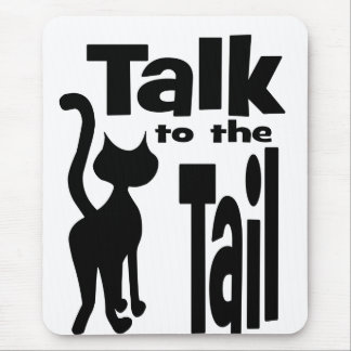 Talk to the Tail Mouse Pad