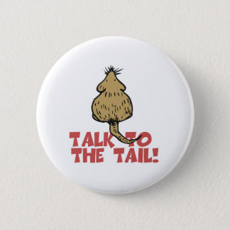 Talk to the Tail Rat Pinback Button