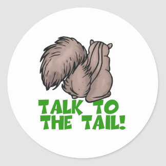 Talk to the Tail Squirrel Classic Round Sticker