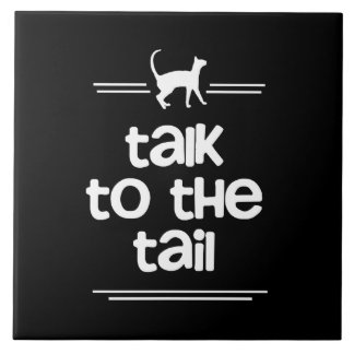 Talk to the Tail Ceramic Tiles