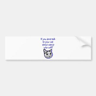 Talk to your cat about catnip car bumper sticker