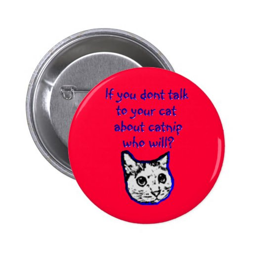 Talk to your cat about catnip pinback button