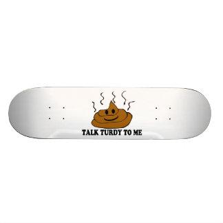 Talk Turdy To Me Skateboard
