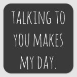 TALKING TO YOU MAKES MY DAY RELATIONSHIPS FRIENDSH SQUARE STICKER