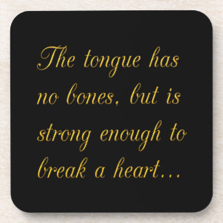 TALKING TRUISMS THE TONGUE HAS NO BONES BUT IS STR BEVERAGE COASTER