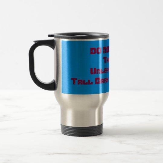 Tall Dark An Handsome? Travel Mug