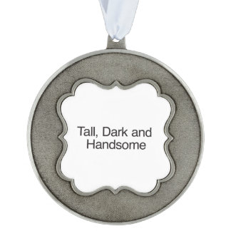 Tall, Dark and Handsome Scalloped Pewter Christmas Ornament