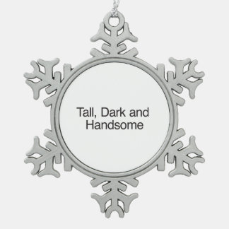 Tall, Dark and Handsome Snowflake Pewter Christmas Ornament