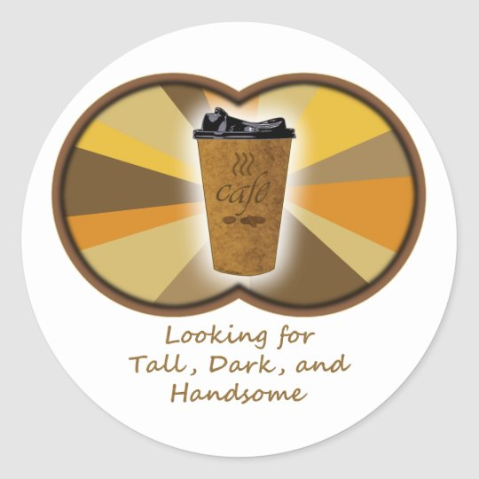 Tall Dark Coffee Classic Round Sticker