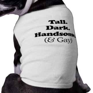 Tall Dark Handsome and Gay Pet T Shirt