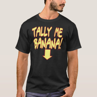 Tally Me Banana T-Shirt