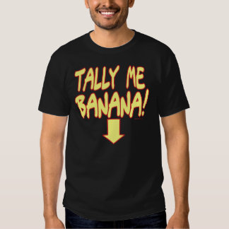 Tally Me Banana Tshirts