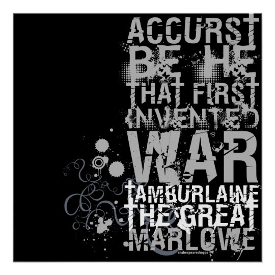 Tamburlaine War Quote (B&W) Poster
