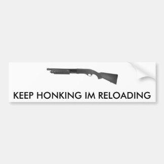 TAN870, KEEP HONKING IM RELOADING CAR BUMPER STICKER