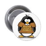 Tan alegre no soy un pingüino de Turquía Pins