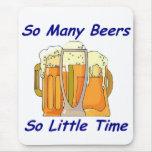 Tan muchas cervezas, tan poca hora alfombrillas de ratón